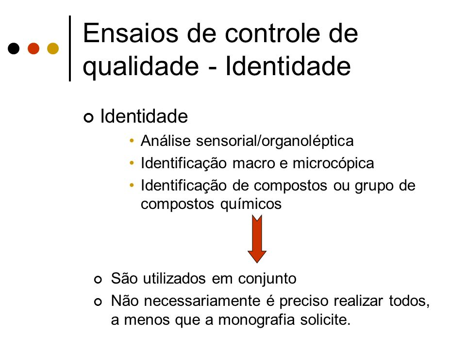 Identidade Análise sensorial/organoléptica Identificação macro e microcópica Identificação de compostos ou grupo de compostos químicos Ensaios de cont