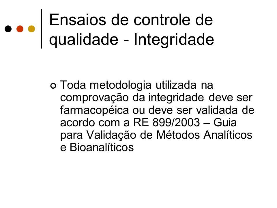 Toda metodologia utilizada na comprovação da integridade deve ser farmacopéica ou deve ser validada de acordo com a RE 899/2003 – Guia para Validação