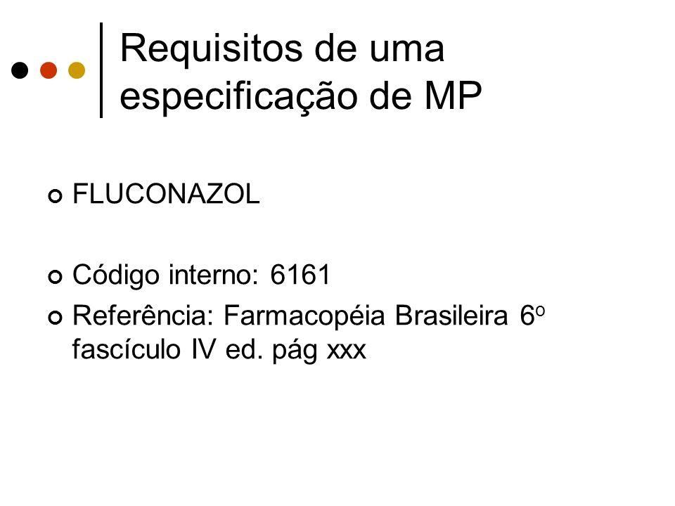 FLUCONAZOL Código interno: 6161 Referência: Farmacopéia Brasileira 6 o fascículo IV ed. pág xxx Requisitos de uma especificação de MP
