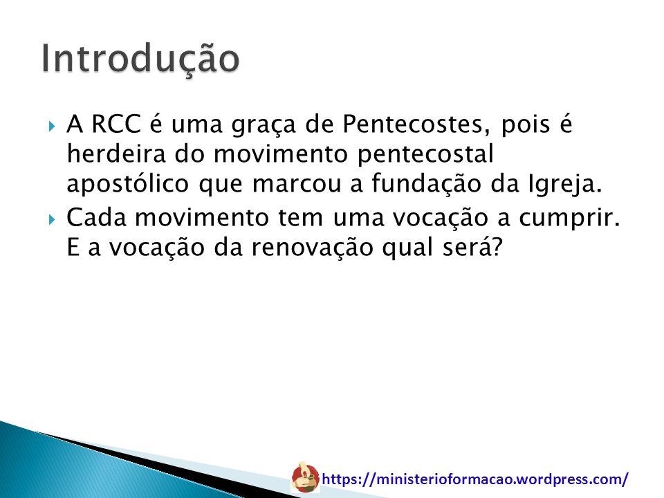 https://ministerioformacao.wordpress.com/ A RCC é uma graça de Pentecostes, pois é herdeira do movimento pentecostal apostólico que marcou a fundação