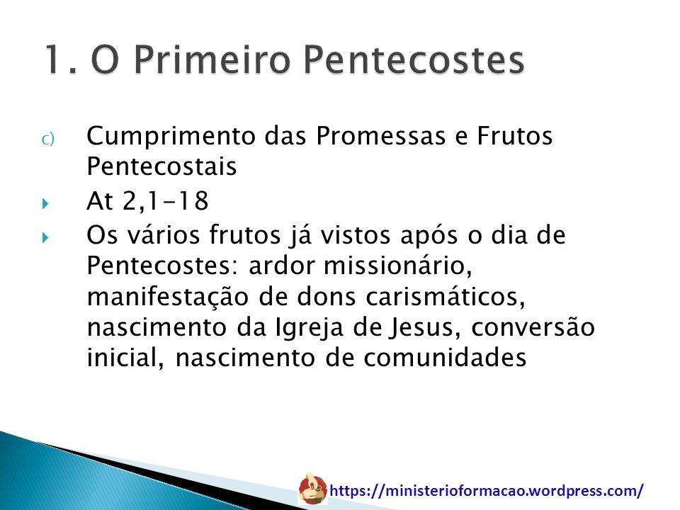 https://ministerioformacao.wordpress.com/ c) Cumprimento das Promessas e Frutos Pentecostais At 2,1-18 Os vários frutos já vistos após o dia de Pentec