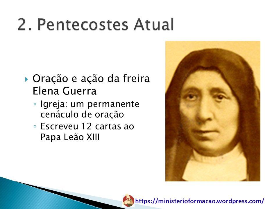 https://ministerioformacao.wordpress.com/ Oração e ação da freira Elena Guerra Igreja: um permanente cenáculo de oração Escreveu 12 cartas ao Papa Leã