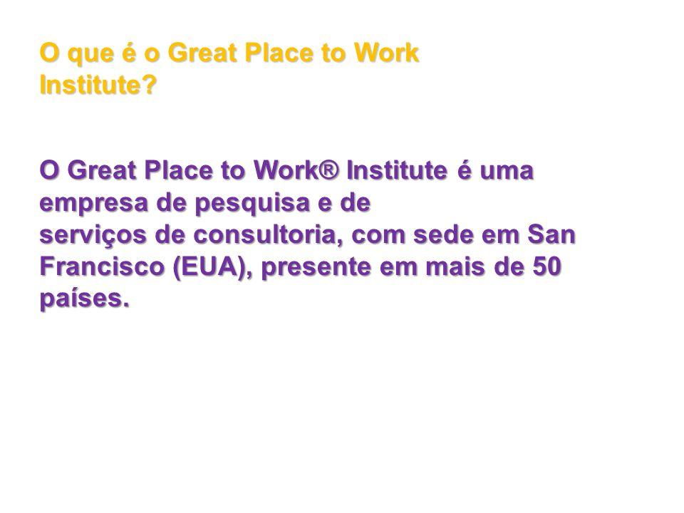 O que é o Great Place to Work Institute? O Great Place to Work® Institute é uma empresa de pesquisa e de serviços de consultoria, com sede em San Fran