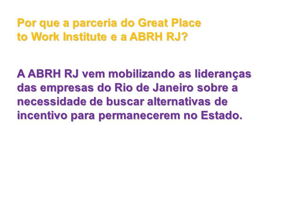 Por que a parceria do Great Place to Work Institute e a ABRH RJ? A ABRH RJ vem mobilizando as lideranças das empresas do Rio de Janeiro sobre a necess