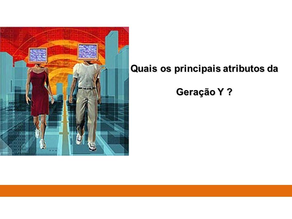 Quais os principais atributos da Geração Y ?