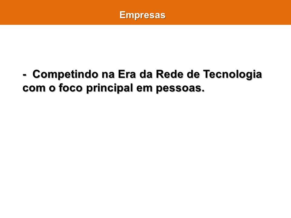 - Competindo na Era da Rede de Tecnologia com o foco principal em pessoas. Empresas