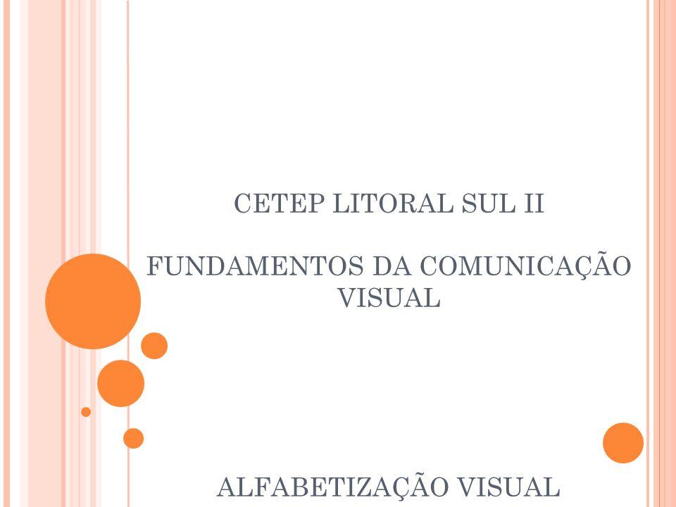 CETEP LITORAL SUL II FUNDAMENTOS DA COMUNICAÇÃO VISUAL ALFABETIZAÇÃO VISUAL
