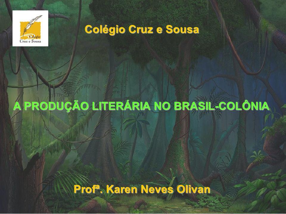 A PRODUÇÃO LITERÁRIA NO BRASIL-COLÔNIA Colégio Cruz e Sousa Profª. Karen Neves Olivan