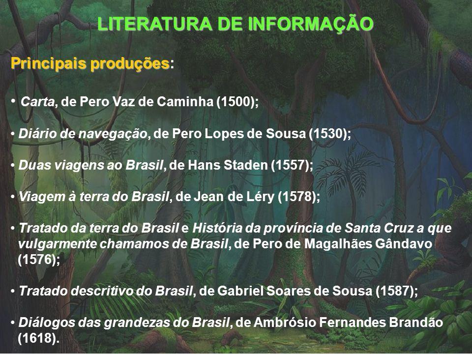 LITERATURA DE INFORMAÇÃO Principais produções Principais produções: Carta, de Pero Vaz de Caminha (1500); Diário de navegação, de Pero Lopes de Sousa