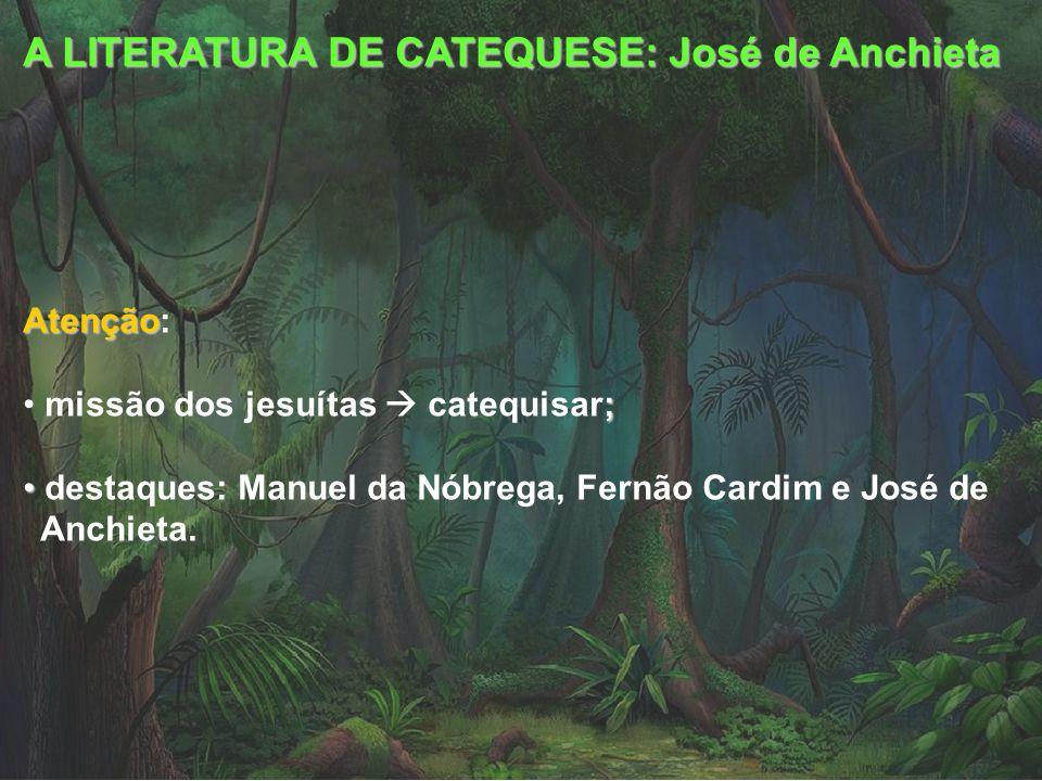 A LITERATURA DE CATEQUESE: José de Anchieta Atenção Atenção: ; missão dos jesuítas catequisar; destaques: Manuel da Nóbrega, Fernão Cardim e José de A