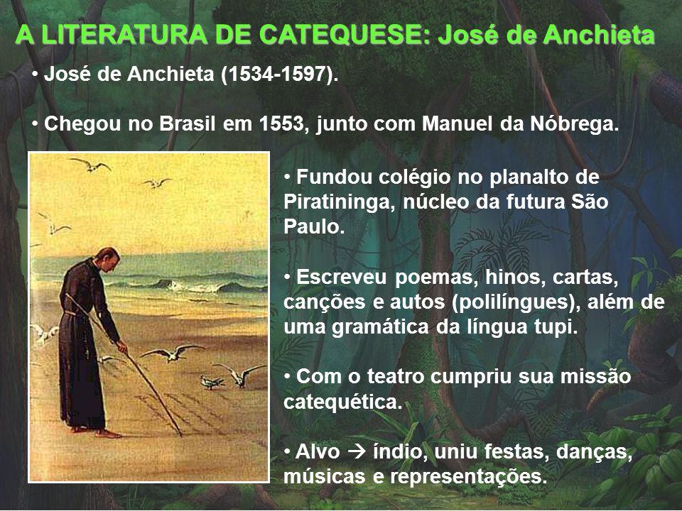A LITERATURA DE CATEQUESE: José de Anchieta José de Anchieta (1534-1597). Chegou no Brasil em 1553, junto com Manuel da Nóbrega. Fundou colégio no pla