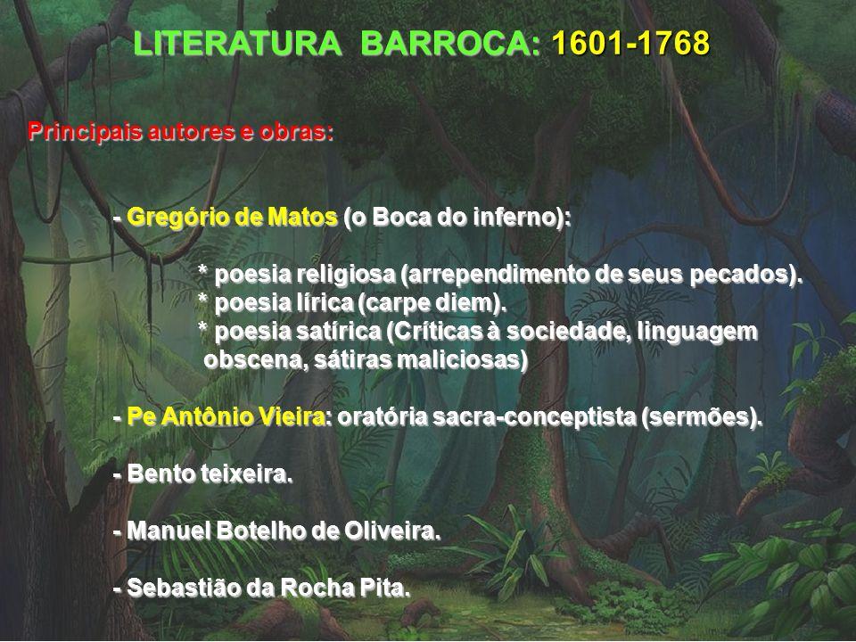 LITERATURA BARROCA: 1601-1768 Principais autores e obras: - Gregório de Matos (o Boca do inferno): * poesia religiosa (arrependimento de seus pecados)