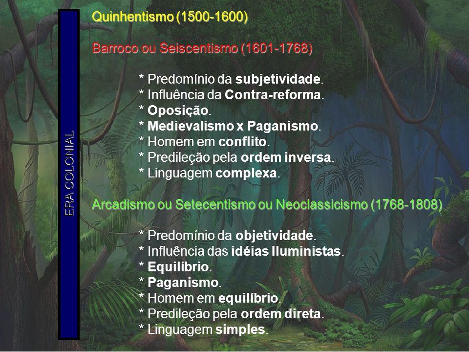 Quinhentismo (1500-1600) Barroco ou Seiscentismo (1601-1768) * Predomínio da subjetividade. * Influência da Contra-reforma. * Oposição. * Medievalismo
