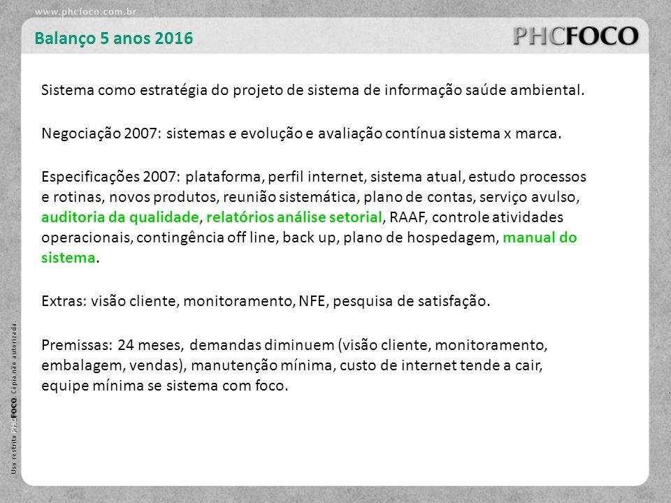 PHC FOCO Uso restrito PHC FOCO. Cópia não autorizada. Balanço 5 anos 2016 Negociação 2007: sistemas e evolução e avaliação contínua sistema x marca. E