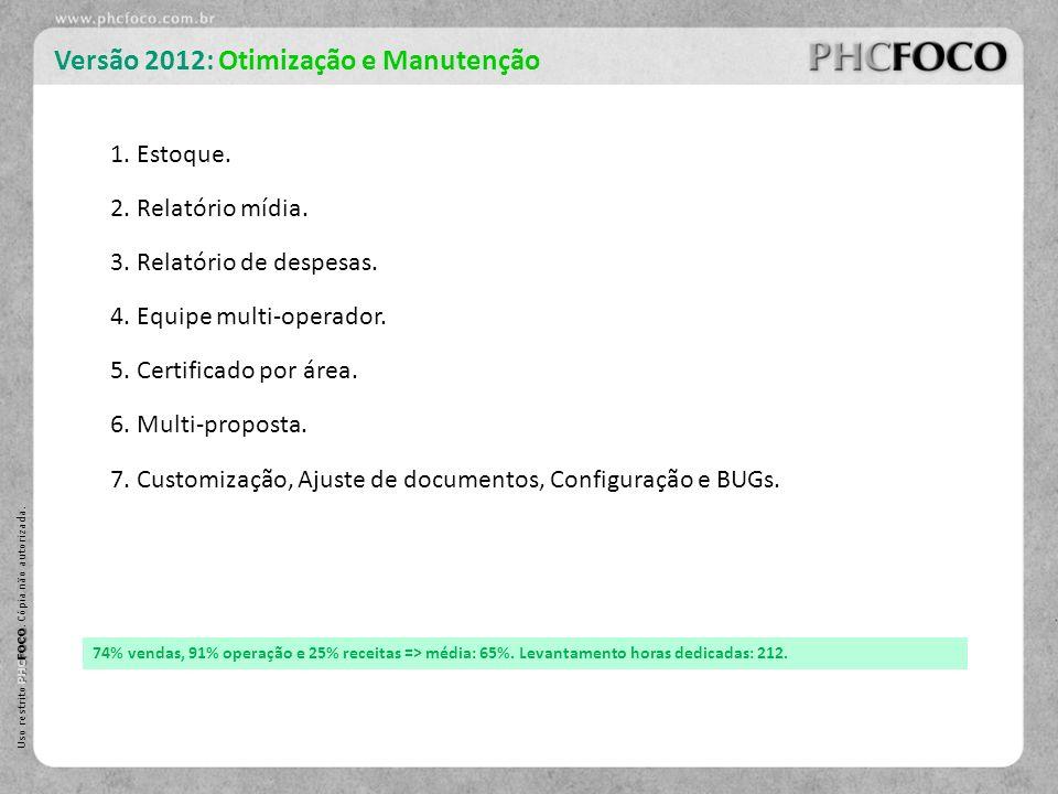 PHC FOCO Uso restrito PHC FOCO. Cópia não autorizada. Versão 2012: Otimização e Manutenção 1. Estoque. 2. Relatório mídia. 3. Relatório de despesas. 4