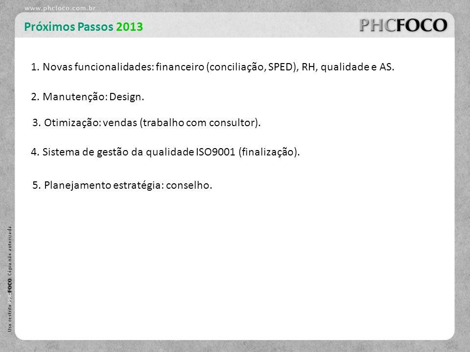 PHC FOCO Uso restrito PHC FOCO. Cópia não autorizada. Próximos Passos 2013 1. Novas funcionalidades: financeiro (conciliação, SPED), RH, qualidade e A