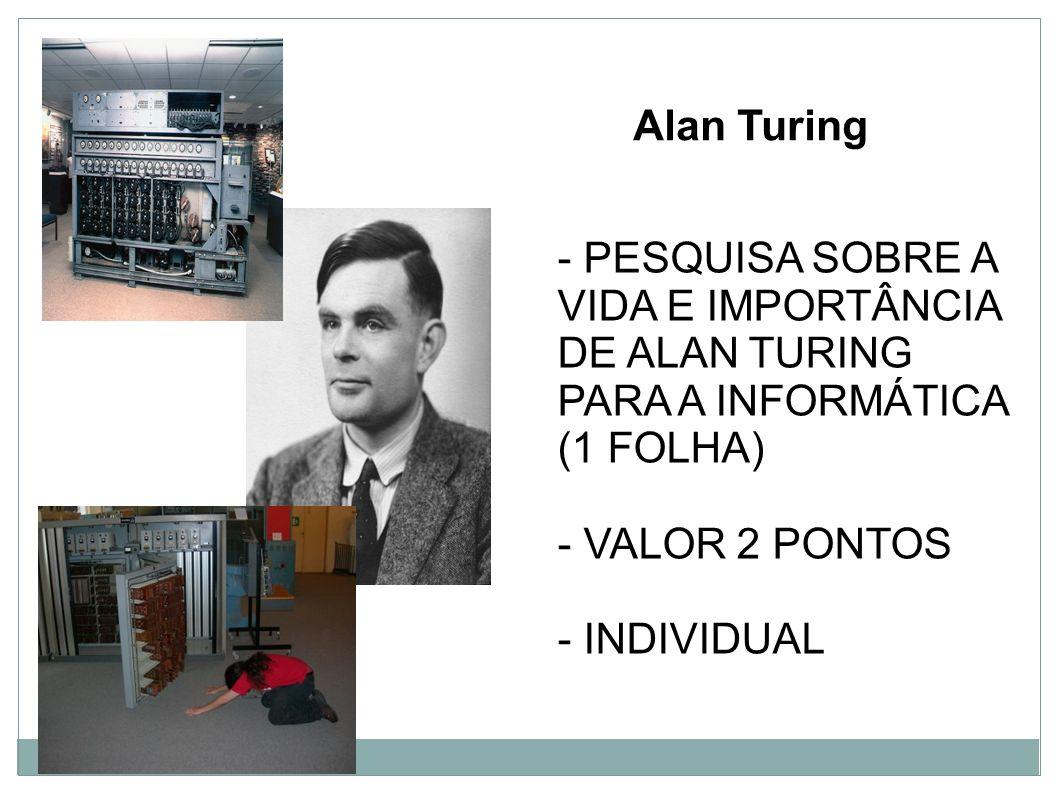 Alan Turing - PESQUISA SOBRE A VIDA E IMPORTÂNCIA DE ALAN TURING PARA A INFORMÁTICA (1 FOLHA) - VALOR 2 PONTOS - INDIVIDUAL