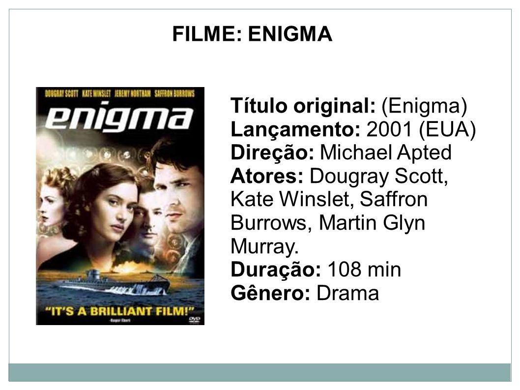 FILME: ENIGMA Título original: (Enigma) Lançamento: 2001 (EUA) Direção: Michael Apted Atores: Dougray Scott, Kate Winslet, Saffron Burrows, Martin Gly