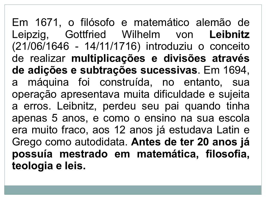 Em 1671, o filósofo e matemático alemão de Leipzig, Gottfried Wilhelm von Leibnitz (21/06/1646 - 14/11/1716) introduziu o conceito de realizar multipl