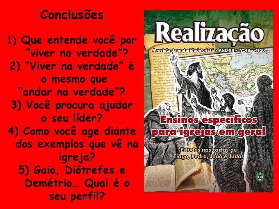 Conclusões 1) Que entende você por viver na verdade? 2) Viver na verdade é o mesmo que andar na verdade? 3) Você procura ajudar o seu líder? 4) Como v