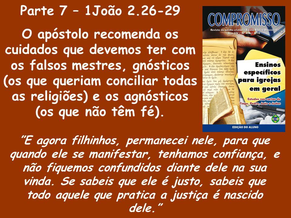 Parte 7 – 1João 2.26-29 O apóstolo recomenda os cuidados que devemos ter com os falsos mestres, gnósticos (os que queriam conciliar todas as religiões