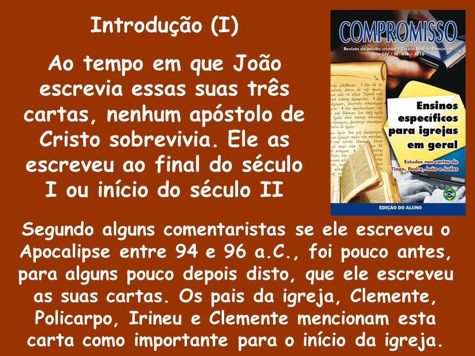 Introdução (I) Ao tempo em que João escrevia essas suas três cartas, nenhum apóstolo de Cristo sobrevivia. Ele as escreveu ao final do século I ou iní