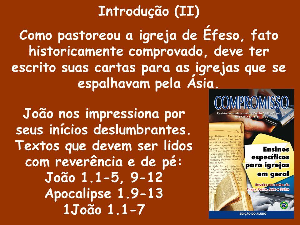 João nos impressiona por seus inícios deslumbrantes. Textos que devem ser lidos com reverência e de pé: João 1.1-5, 9-12 Apocalipse 1.9-13 1João 1.1-7
