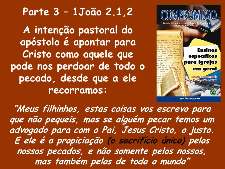 Parte 3 – 1João 2.1,2 A intenção pastoral do apóstolo é apontar para Cristo como aquele que pode nos perdoar de todo o pecado, desde que a ele recorra