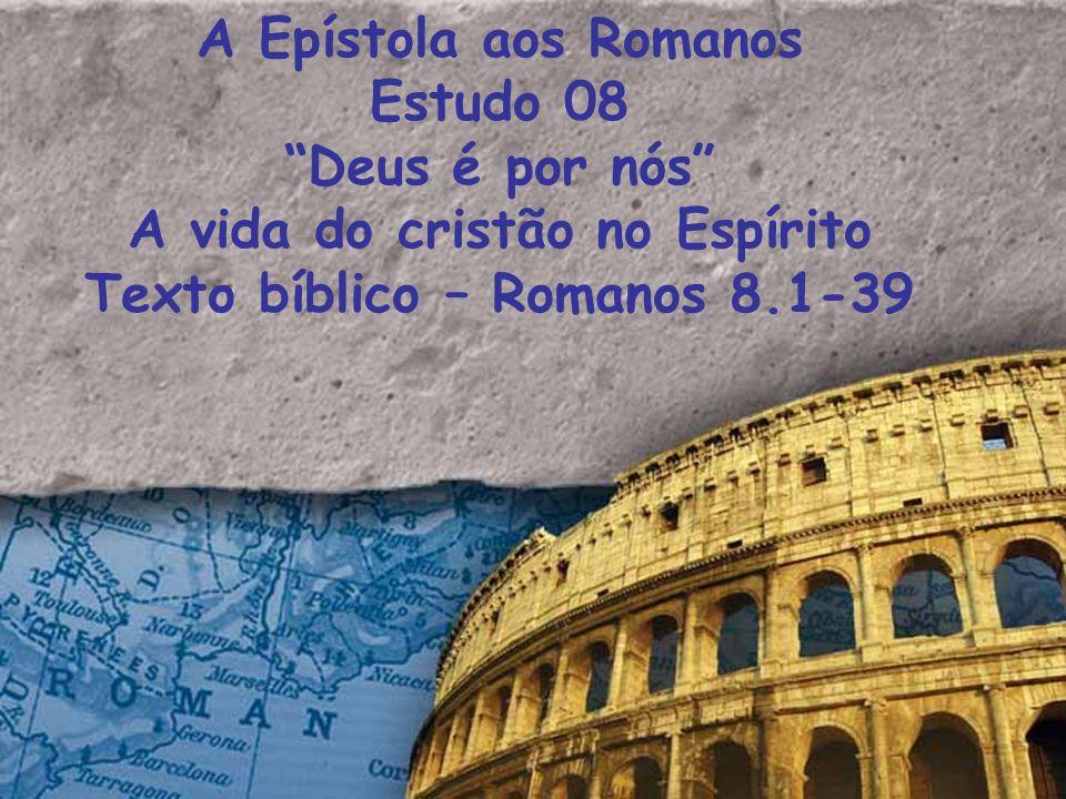 A Epístola aos Romanos Estudo 08 Deus é por nós A vida do cristão no Espírito Texto bíblico – Romanos 8.1-39