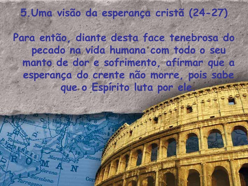 5.Uma visão da esperança cristã (24-27) Para então, diante desta face tenebrosa do pecado na vida humana com todo o seu manto de dor e sofrimento, afi