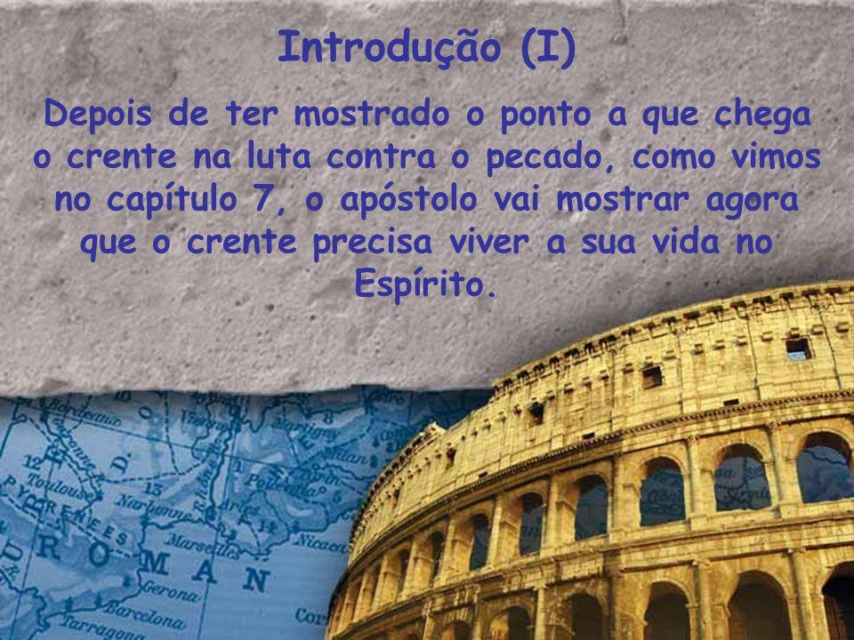 Introdução (I) Depois de ter mostrado o ponto a que chega o crente na luta contra o pecado, como vimos no capítulo 7, o apóstolo vai mostrar agora que