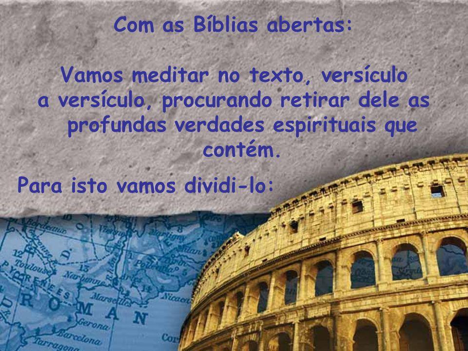 Com as Bíblias abertas: Vamos meditar no texto, versículo a versículo, procurando retirar dele as profundas verdades espirituais que contém. Para isto