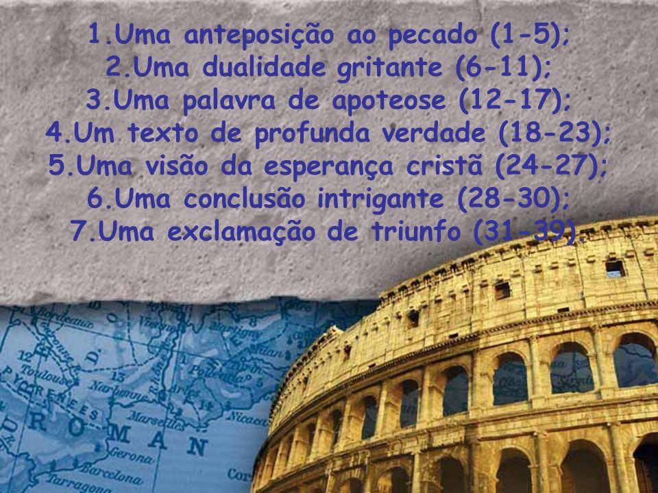 1.Uma anteposição ao pecado (1-5); 2.Uma dualidade gritante (6-11); 3.Uma palavra de apoteose (12-17); 4.Um texto de profunda verdade (18-23); 5.Uma v
