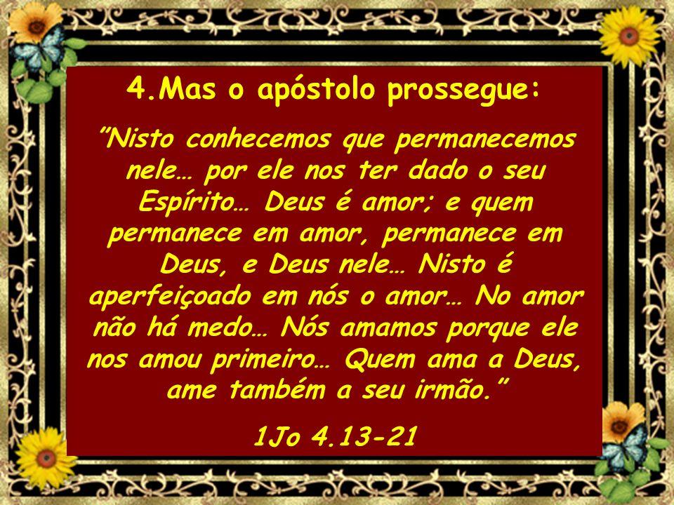 4.Mas o apóstolo prossegue: Nisto conhecemos que permanecemos nele… por ele nos ter dado o seu Espírito… Deus é amor; e quem permanece em amor, perman