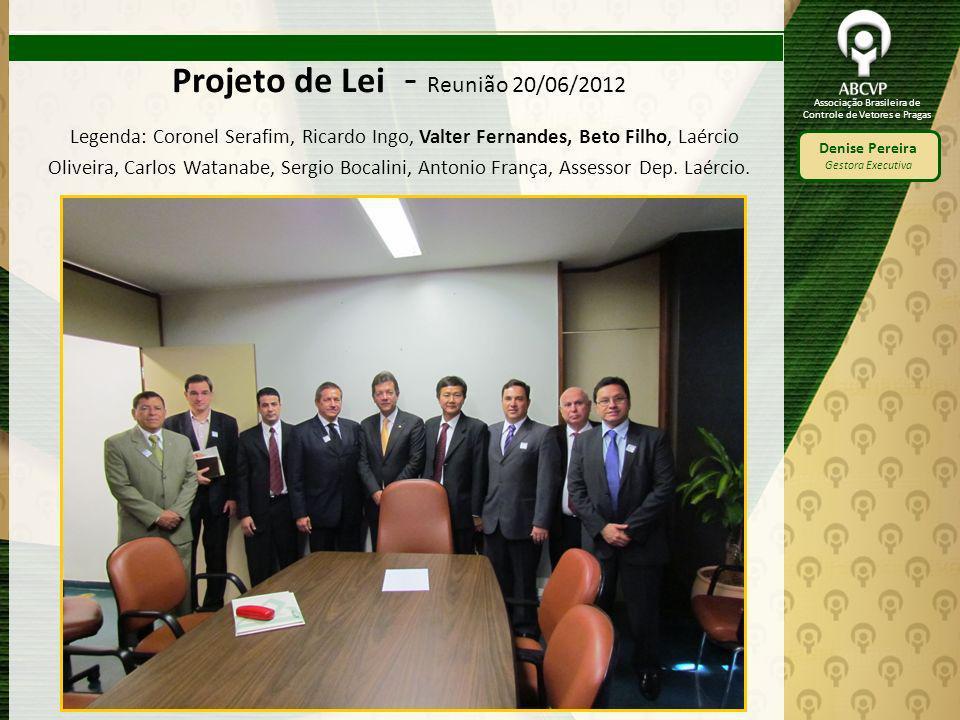Associação Brasileira de Controle de Vetores e Pragas Denise Pereira Gestora Executiva Projeto de Lei - Reunião 20/06/2012 Legenda: Coronel Serafim, R