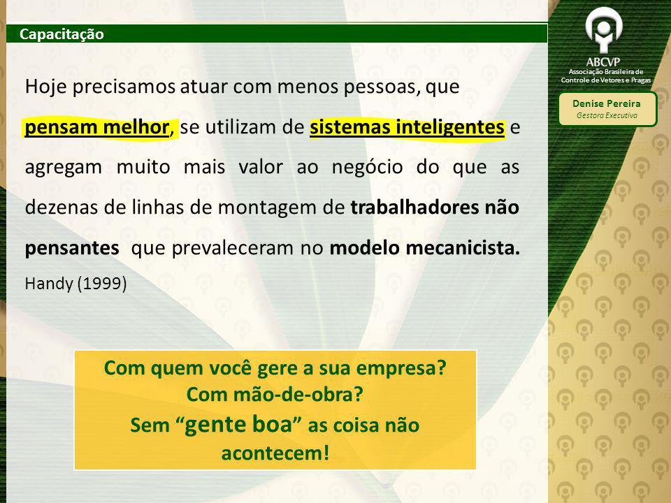 Associação Brasileira de Controle de Vetores e Pragas Denise Pereira Gestora Executiva Hoje precisamos atuar com menos pessoas, que pensam melhor, se