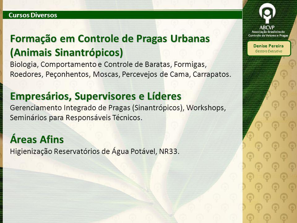 Associação Brasileira de Controle de Vetores e Pragas Denise Pereira Gestora Executiva Formação em Controle de Pragas Urbanas (Animais Sinantrópicos)
