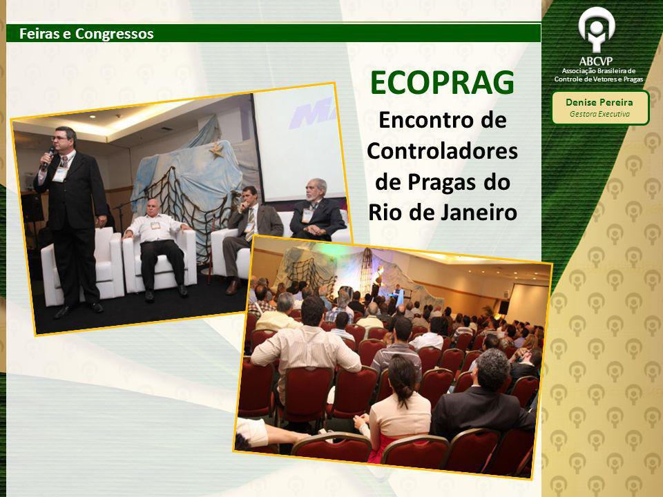 Associação Brasileira de Controle de Vetores e Pragas Denise Pereira Gestora Executiva ECOPRAG Encontro de Controladores de Pragas do Rio de Janeiro F