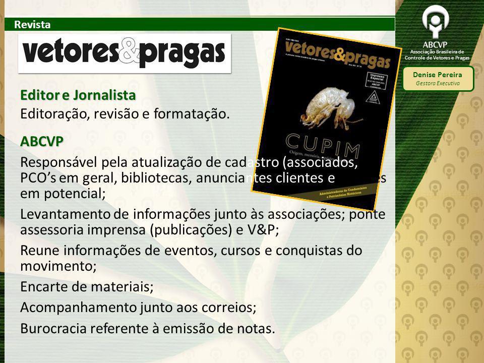 Associação Brasileira de Controle de Vetores e Pragas Denise Pereira Gestora Executiva Editor e Jornalista Editoração, revisão e formatação. Revista A
