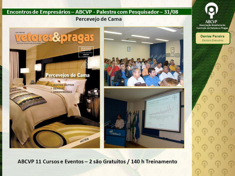 Associação Brasileira de Controle de Vetores e Pragas Denise Pereira Gestora Executiva Encontros de Empresários – ABCVP - Palestra com Pesquisador – 3