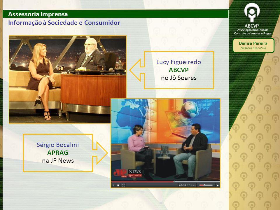 Associação Brasileira de Controle de Vetores e Pragas Denise Pereira Gestora Executiva Assessoria Imprensa Informação à Sociedade e Consumidor Lucy Fi