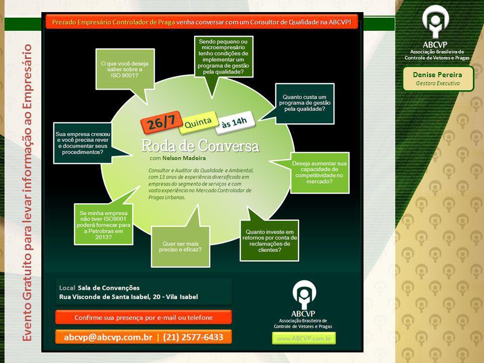 Associação Brasileira de Controle de Vetores e Pragas Denise Pereira Gestora Executiva Evento Gratuito para levar informação ao Empresário