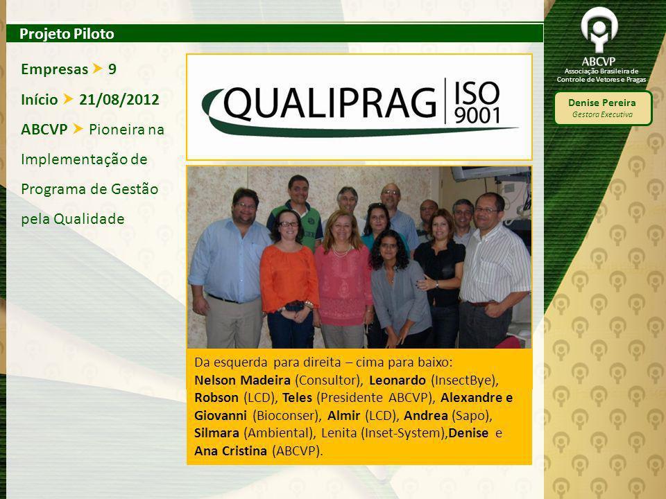 Associação Brasileira de Controle de Vetores e Pragas Denise Pereira Gestora Executiva Empresas 9 Início 21/08/2012 ABCVP Pioneira na Implementação de