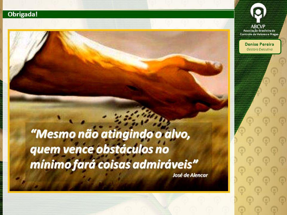 Associação Brasileira de Controle de Vetores e Pragas Denise Pereira Gestora Executiva Mesmo não atingindo o alvo, quem vence obstáculos no mínimo far