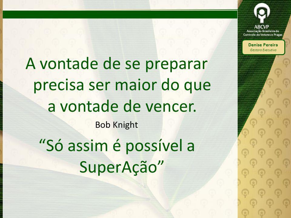Associação Brasileira de Controle de Vetores e Pragas Denise Pereira Gestora Executiva A vontade de se preparar precisa ser maior do que a vontade de