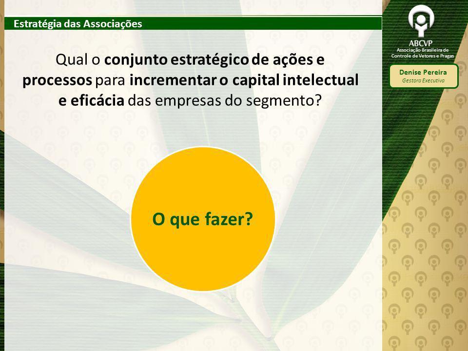 Associação Brasileira de Controle de Vetores e Pragas Denise Pereira Gestora Executiva Qual o conjunto estratégico de ações e processos para increment