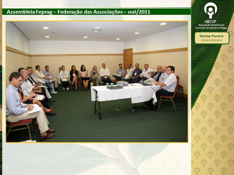 Associação Brasileira de Controle de Vetores e Pragas Denise Pereira Gestora Executiva Assembleia Feprag – Federação das Associações – out/2011