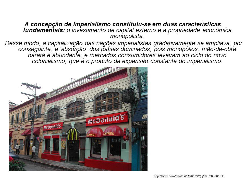 A concepção de imperialismo constituiu-se em duas características fundamentais: o investimento de capital externo e a propriedade econômica monopolist