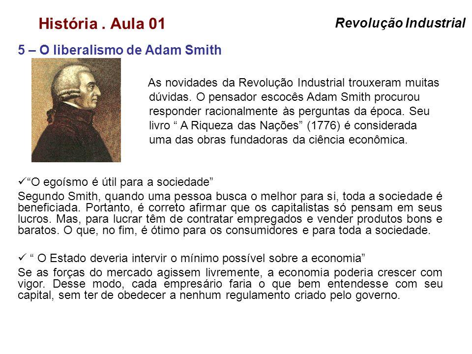 História. Aula 01 5 – O liberalismo de Adam Smith Revolução Industrial As novidades da Revolução Industrial trouxeram muitas dúvidas. O pensador escoc