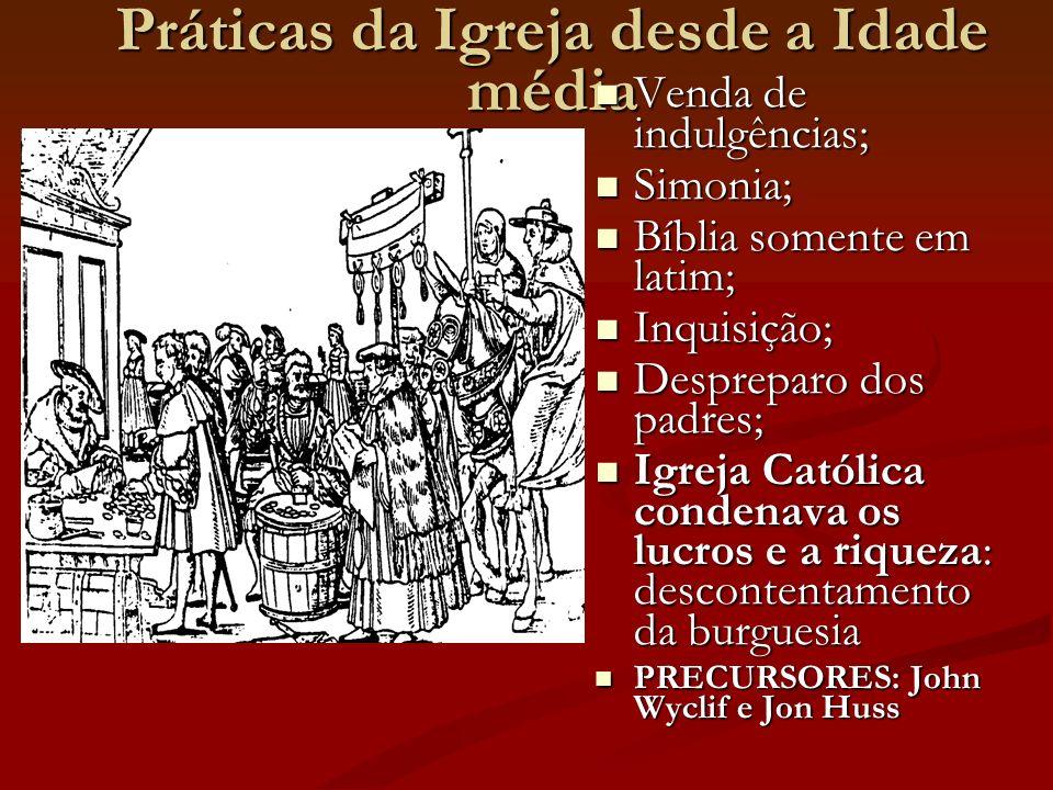 Práticas da Igreja desde a Idade média Venda de indulgências; Venda de indulgências; Simonia; Simonia; Bíblia somente em latim; Bíblia somente em lati